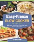 Easy-Freeze Slow Cooker Cookbook: 100 Freeze-Ahead, Cook-Themselves Meals for Every Slow Cooker Cover Image