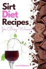 Sirt Diet Recipes for Busy Women - 2 Books in 1: 100+ Tasty Dishes to Activate Your Skinny Gene and Lose Weight on Autopilot Cover Image