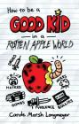 How to Be a Good Kid in a Rotten Apple World Cover Image