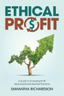 Ethical Profit: A Guide to Increasing Profit Using Sustainable Business Practices Cover Image