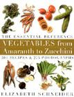 Vegetables from Amaranth to Zucchini: The Essential Reference: 500 Recipes 275 Photographs Cover Image