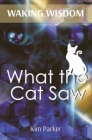 Waking Wisdom: What the Cat Saw Cover Image