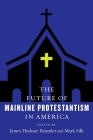 The Future of Mainline Protestantism in America (Future of Religion in America) Cover Image