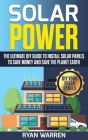 Solar Power: The Ultimate DIY Guide to Install Solar Panels to Save Money and Save the Planet Earth Cover Image
