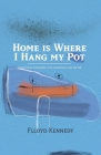 Home is Where I Hang My Pot: Poems and songs, fierce and gentle, from somewhere over the hill Cover Image