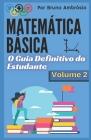 Matemática Básica: O Guia Definitivo do Estudante / Volume 2 Cover Image