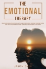 The Emotional Therapy: Developing Empathy Skills to Use for Deeper Human Connections and Say Goodbye to Your Toxic Relationships in No Time Cover Image