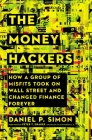 The Money Hackers: How a Group of Misfits Took on Wall Street and Changed Finance Forever Cover Image