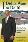 I Didn't Want to Do It: Memoir of a Sinner Turned Megachurch Builder Cover Image