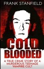 Cold Blooded: A True Crime Story of a Murderous Teenage Vampire Cult Cover Image