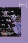 Adaptation Considered as a Collaborative Art: Process and Practice (Adaptation in Theatre and Performance) Cover Image