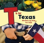 T Is for Texas: Written by Kids for Kids Cover Image