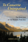 To Conserve Unimpaired: The Evolution of the National Park Idea Cover Image