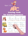 ABC tracing book for kindergartners: The Alphabet: Preschool Practice Handwriting Workbook: Pre K, Kindergarten and Kids Ages 3-5 Reading And Writing Cover Image