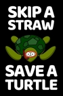Skip A Straw Save A Turtle: Notebook/Journal (6