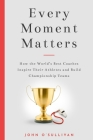 Every Moment Matters: How the World's Best Coaches Inspire Their Athletes and Build Championship Teams Cover Image