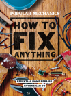 Popular Mechanics How to Fix Anything: Essential Home Repairs Anyone Can Do Cover Image