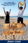 Adult Gap Year: Reclaiming Our Health and Happiness...How You Can Too Cover Image