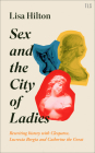 Sex and the City of Ladies: Rewriting History with Cleopatra, Lucrezia Borgia and Catherine the Great Cover Image