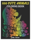 100 Cute Animals: Coloring Book with Cute Animals Portraits, Fun Animals Designs, and Relaxing Mandala Patterns Cover Image