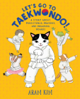 Let's Go to Taekwondo!: A Story About Persistence, Bravery, and Breaking Boards (Yoomi, Friends, and Family) Cover Image