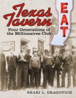Texas Tavern: Four Generations of the Millionaires Club (Food and the American South) Cover Image