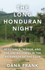 Long Honduran Night: Resistance, Terror, and the United States in the Aftermath of the Coup Cover Image
