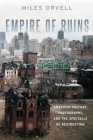 Empire of Ruins: American Culture, Photography, and the Spectacle of Destruction Cover Image