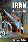 Iran: Make Love not War: A Maverick Iranian Way Cover Image