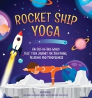 Rocket Ship Yoga: An Out-Of-This-World Kids Yoga Journey for Breathing, Relaxing and Mindfulness Cover Image