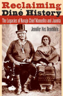 Reclaiming Diné History: The Legacies of Navajo Chief Manuelito and Juanita Cover Image
