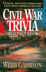 Civil War Trivia and Fact Book: Unusual and Often Overlooked Facts about America's Civil War Cover Image