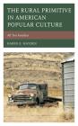 The Rural Primitive in American Popular Culture: All Too Familiar (Studies in Urban-Rural Dynamics) Cover Image