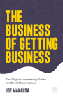 The Business of Getting Business: The Digital Marketing Guide for Small Businesses Cover Image