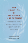The Politics of Weapons Inspections: Assessing WMD Monitoring and Verification Regimes Cover Image