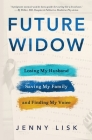 Future Widow: Losing My Husband, Saving My Family, and Finding My Voice Cover Image