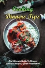 Cooking Dinners Tips: The Ultimate Guide To Dinners, Delicious Recipes, Quick Preparation: Tasty Dinner Recipes Cover Image
