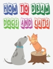 how to draw dogs and cats: how to draw animals for kids how to draw book for kids to Draw, Step by Step 100 page 8.5 x 0.3 x 11 inches Cover Image
