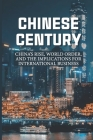Chinese Century: China's Rise, World Order, And The Implications For International Business: Learn How China'S History Continues To Sha Cover Image