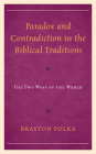 Paradox and Contradiction in the Biblical Traditions: The Two Ways of the World Cover Image