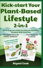 Kick-start Your Plant-Based Lifestyle 2-in-1: Plant-Based Diet is the Solution + Plant-Based Diet - The #1 Beginners Guide for Ultimate Nutrition, Com Cover Image