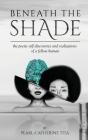 Beneath The Shade: The Poetic Self-Discoveries and Realizations of a Fellow Human Cover Image