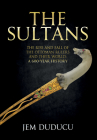 The Sultans: The Rise and Fall of the Ottoman Rulers and Their World: A 600-Year History Cover Image