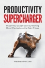 Productivity Supercharger: Reach Your Goals Faster by Working More Effectively on the Right Things Cover Image