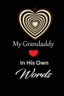 My Grandaddy in his own words: A guided journal to tell me your memories, keepsake questions.This is a great gift to Dad, grandpa, granddad, father a Cover Image