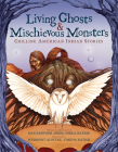 Living Ghosts and Mischievous Monsters: Chilling American Indian Stories Cover Image