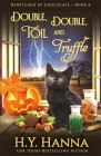 Double, Double, Toil and Truffle: Bewitched By Chocolate Mysteries - Book 6 Cover Image