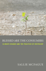 Blessed Are the Consumers: Climate Change and the Practice of Restraint Cover Image