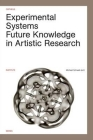 Experimental Systems: Future Knowledge in Artistic Research (Orpheus Institute) Cover Image