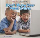 Don't Share Your Plans Online (Internet DOS & Don'ts (Powerkids)) Cover Image